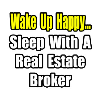 Wake Up Happy...Sleep With a Real Estate Broker