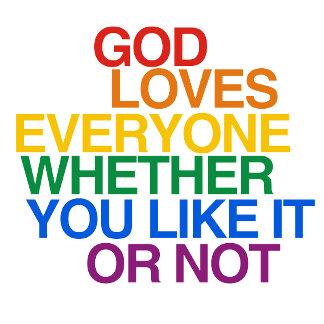 GOD LOVES EVERYONE -