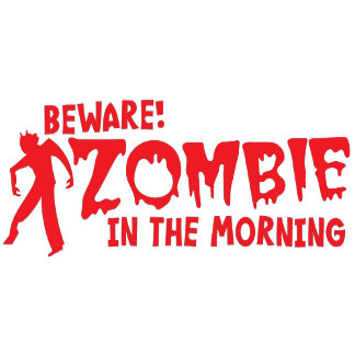 BEWARE Zombie in the Morning!