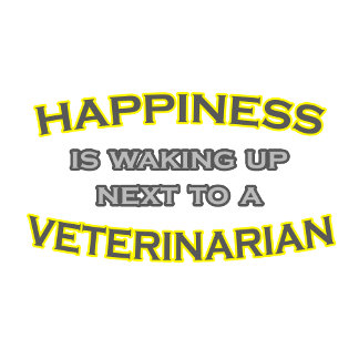 Happiness Is Waking Up .. Veterinarian