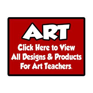 Art Teacher Shirts, Gifts and Apparel