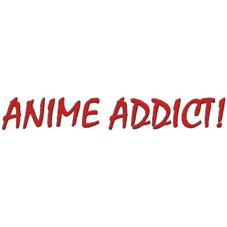 Anime Addict T-Shirts and Gifts