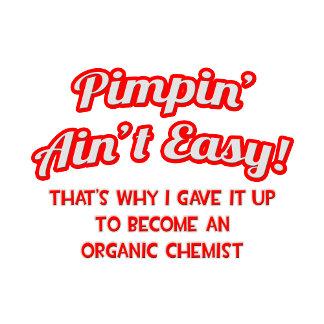 Pimpin' Ain't Easy .. Organic Chemist