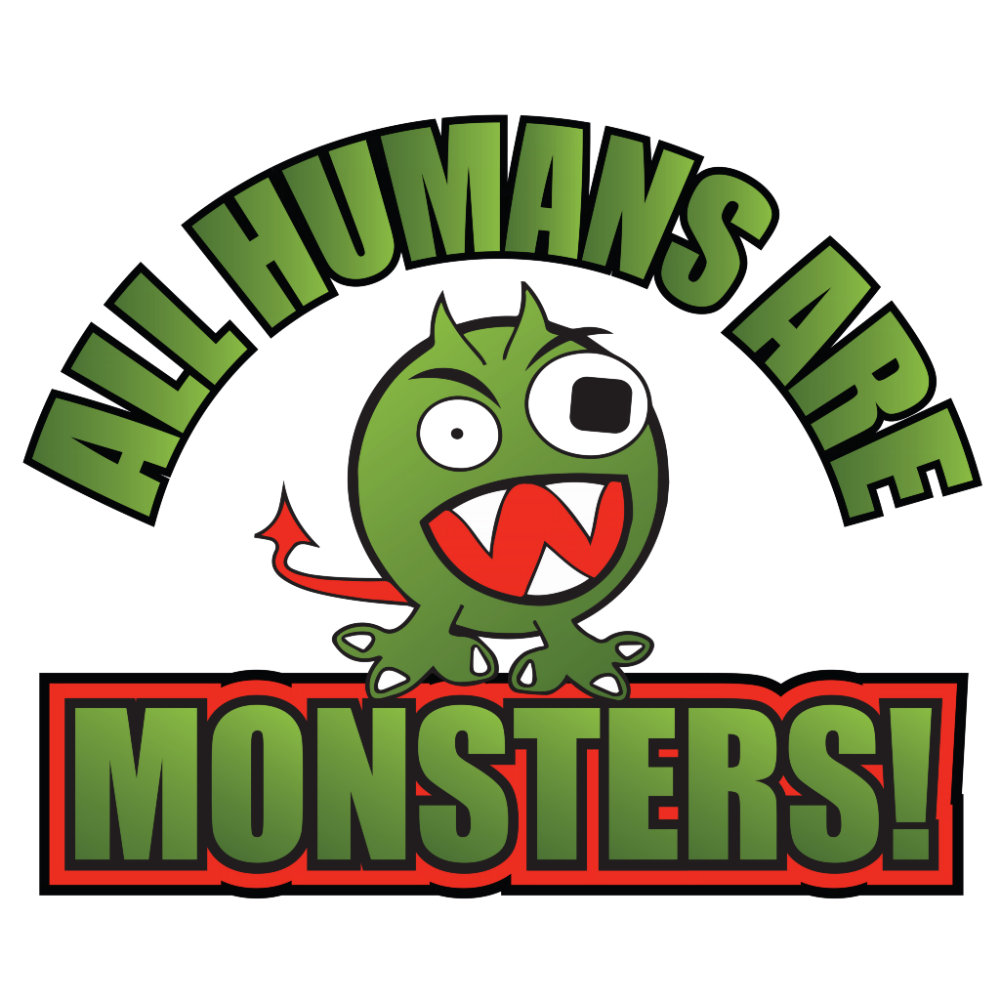 All Humans Are Monsters!
