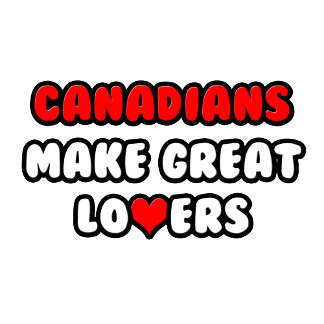 Canadians Make Great Lovers