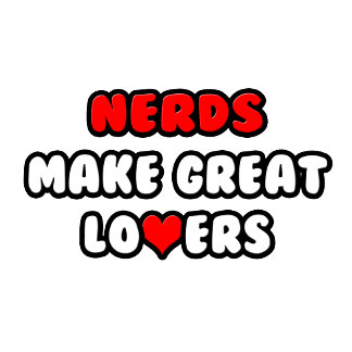 Nerds Make Great Lovers