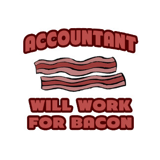 Accountant .. Will Work For Bacon