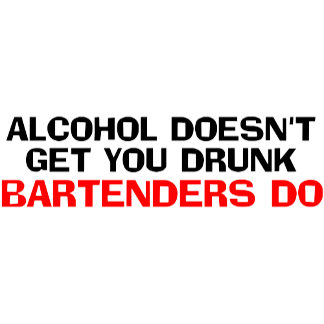 Alcohol Doesn't Get You Drunk, Bartenders Do