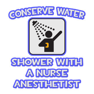 Conserve Water .. Shower With a Nurse Anesthetist