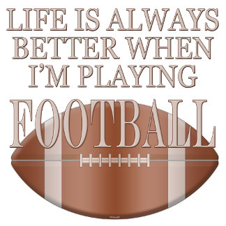 Funny Football Life Is Always Better When Im Playi