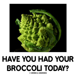 Have You Had Your Broccoli Today?