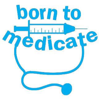 Born to MEDICATE