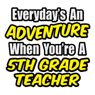 Everyday's An Adventure...5th Grade Teacher