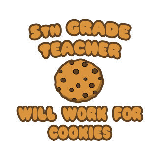 5th Grade Teacher  .. Will Work for Cookies