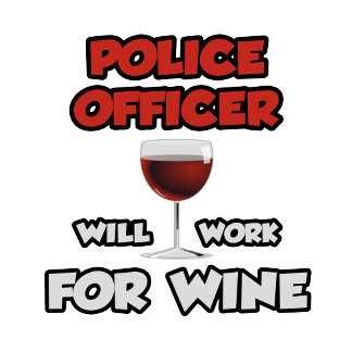 Police Officer ... Will Work For Wine