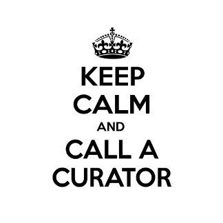 Keep Calm and Call a Curator