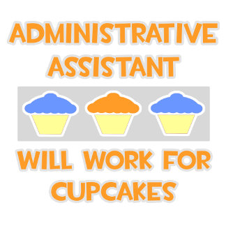 Admin Asst ... Will Work For Cupcakes