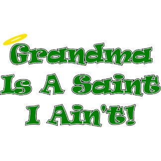 Grandma Is A Saint I Ain't T-Shirts Gifts