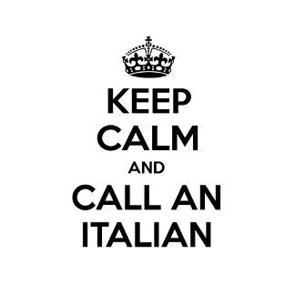 Keep Calm and Call an Italian