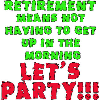 Retirement Means Not Having to Get Up