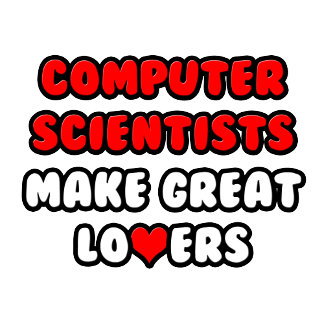 Computer Scientists Make Great Lovers