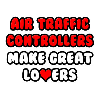 Air Traffic Controllers Make Great Lovers