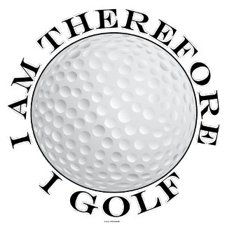 I Am, Therefore I Golf