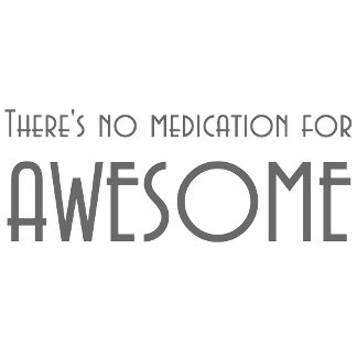 No medication for awesome t-shirts and gifts