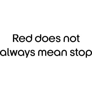 Red does not always mean stop Text