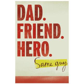Dad. Friend. Hero.