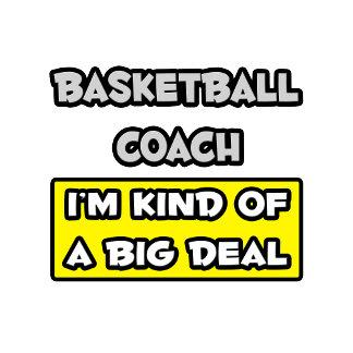 Basketball Coach .. I'm Kind of a Big Deal