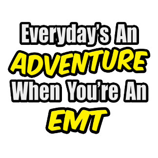 Everyday's An Adventure...EMT