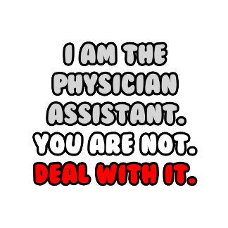 Deal With It .. Funny Physician Assistant