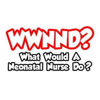 WWNND...What Would a Neonatal Nurse Do?