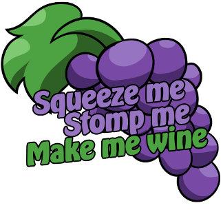 Squeeze me stomp me make me wine