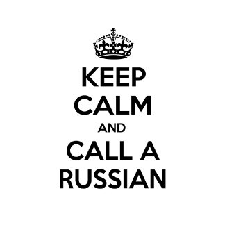 Keep Calm and Call a Russian
