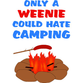 Only A Weenie Could Hate Camping