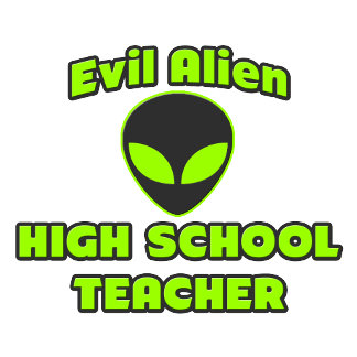 Evil Alien High School Teacher