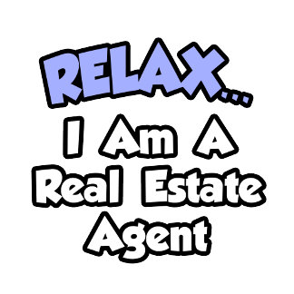 Relax...I'm A Real Estate Agent