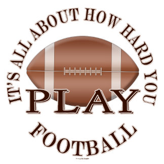 Funny Football Sports Its All About How Hard You P