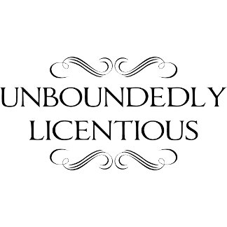 Unboundedly Licentious