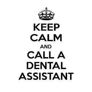 Keep Calm and Call a Dental Assistant