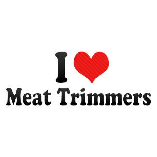 I Love Meat Trimmers
