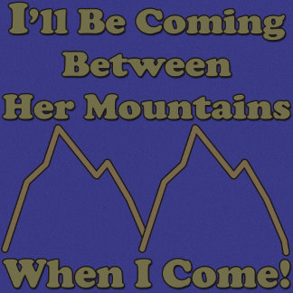 I'll Be Coming Between Her Mountains