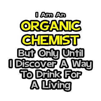 Organic Chemist .. Drink for a Living
