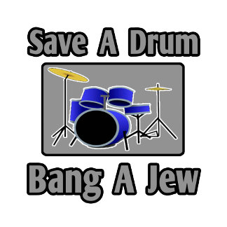 Save a Drum...Bang a Jew
