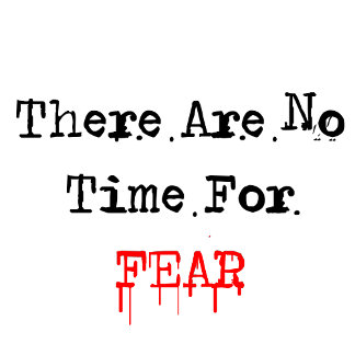 There Are No Time For FEAR