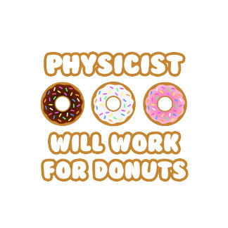 Physicist .. Will Work For Donuts