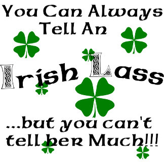 Irish Lass - You Can Always Tell... T-Shirts Gifts