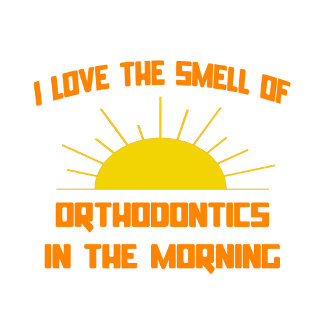 Smell of Orthodontics in the Morning